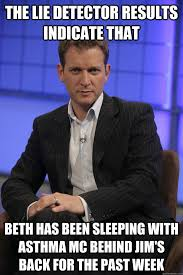 Lie Detector Meme - the lie detector results indicate that beth has been sleeping with
