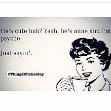 Psycho Girlfriend Meme - 1795 best sayinngss images on pinterest funny images funny photos