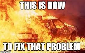 Fire Meme - car on fire meme generator imgflip