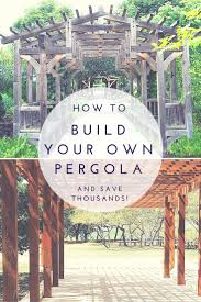 Building Your Own Pergola by 135 Best Pergolas Images On Pinterest Backyard Ideas