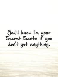 you ll i m your secret santa if you don t get anything