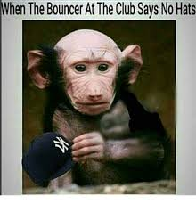 Bouncer Meme - when the bouncer at the club says no hats club meme on me me
