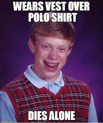 Polo Shirt Meme - bad luck brian meme imgflip
