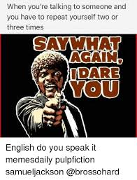 Say What Again Meme - 25 best memes about say what again say what again memes