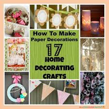 How To Make Home Decoration How To Make Paper Decorations 17 Home Decorating Crafts