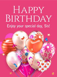 Birthday Day Cards Enjoy Your Special Day Happy Birthday Card For Sister Birthday