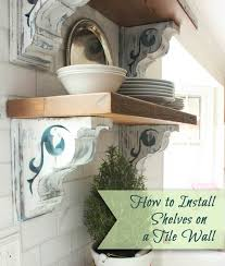 Installing Tile On Walls How To Install Shelves Using Corbels On A Tile Wall Pretty