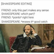 Shakespeare Lyrics Meme - dopl3r com memes shakespeare editing friend only this part