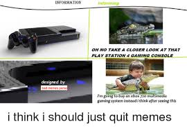 Playstation 4 Meme - information designed by bad memes perso informing oh no take a