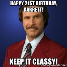 Happy 21 Birthday Meme - happy 21st birthday garrett keep it classy anchorman birthday