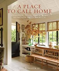 Home Hardware Design Book A Place To Call Home Tradition Style And Memory In The New