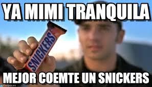 Mimi Meme - ya mimi tranquila snickers meme on memegen