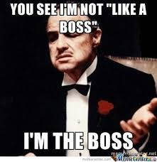 Boss Meme - i m the boss by henri meme center