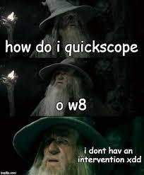 Quickscope Meme - confused gandalf meme imgflip