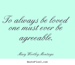 quotes to always be loved one must be agreeable