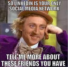 Web Memes - 6 reasons why linkedin sucks as told through memes smithhouse