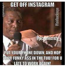 Get Off The Phone Meme - get off instagram upicgamecrazy put your phone down and hop vour