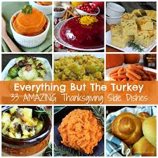 thanks giving dishes everything but the turkey thanksgiving dishes and third