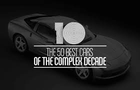 the 50 best cars of the complex decade complex