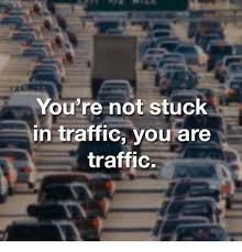 Traffic Meme - you re not stuck in traffic yo are traffic meme on esmemes com