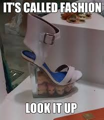 High Heels Meme - wtf fashion here s the most terrifying look of the day