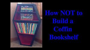 coffin bookshelf how not to build a coffin bookshelf