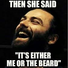 Funny Beard Memes - then she said it s either me or the beard from beardoholic com