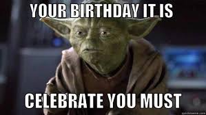 Star Wars Birthday Memes - your birthday it is celebrate you must kelly kent