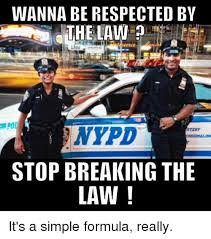 Stop Breaking The Law Meme - wanna be respected by lids nypd rtesy stop breaking the law it s a