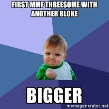 Threesome Memes - first mmf threesome with another bloke bigger success kid meme