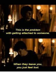 Getting Lost Meme - this is the problem with getting attached to someone when they leave