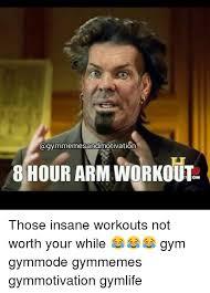 Insanity Workout Meme - agymmemesandmotivation 8 hour arm workout those insane workouts not