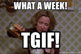 Tgif Meme - what a week tgif that 70s show drink meme generator