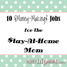 money hip mamas 10 money making jobs for the stay at home mom