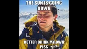 Meme Bear Grylls - bear grylls better drink my own piss know your meme