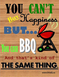 you can u0027t buy happiness but you can bbq and that u0027s kind of the