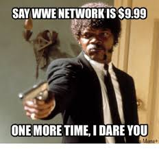 Wwe Network Meme - say wwe network iss999 one more timeidare you a meme meme on me me