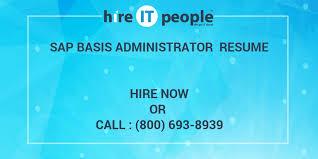 Sample Sap Basis Resume by Sap Basis Administrator Resume Hire It People We Get It Done