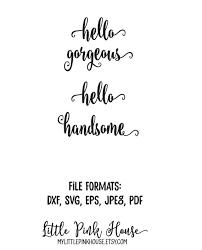 wedding quotes pdf hello gorgeous hello handsome hello gorgeous svg hello