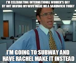 Womens Day Meme - that would be great meme imgflip