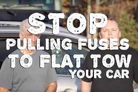 stop pulling fuses to flat tow your vehicle livinlite net