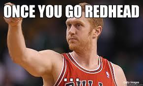 Redhead Meme - once you go redhead overconfident brian scalabrine quickmeme