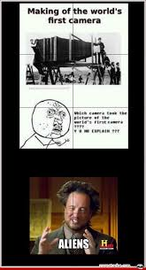 History Channel Aliens Meme - worlds first camera aliens meme funny funny cute pics pinterest