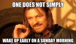 Sunday Morning Memes - one does not simply wake up early on a sunday morning boromir