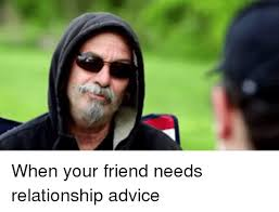Funny Advice Memes - 25 best memes about relationships relationships memes