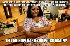 I Work Weekends Meme - i wear body fluids that aren t mine i work weekends and holidays