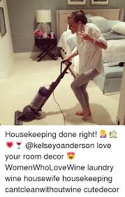 Housekeeping Meme - housekeeping done right love your room decor