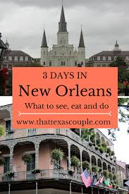 three days in new orleans city vacation ideas and travel