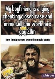 Closet Gay Meme - boyfriend is a lying cheating closet case and imma tell the work