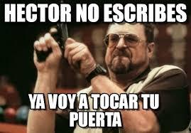 Hector Meme - hector no escribes on memegen